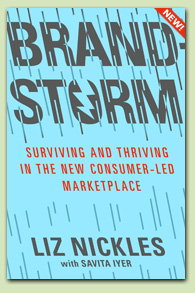 Brandstorm by Liz Nickles  with Savita Iyer (Palgrave Macmillan) The ultimate book on branding in the digital age Coming fall 2012!